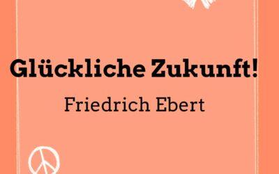 #4 Die 10 besten Zitate von Friedrich Ebert