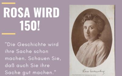 #7 Herzlichen Glückwunsch zum 150. Geburtstag, Rosa Luxemburg!